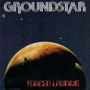 GROUNDSTAR / FORCED LANDING